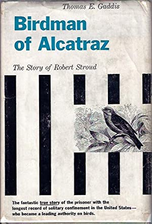 The Birdman of Alcatraz The Story of Robert Stroud: Gaddis, William