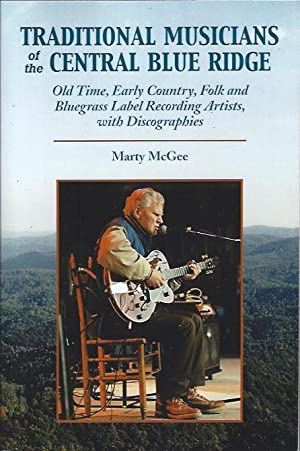 Traditional Musicians of the Central Blue Ridge : Old Time, Early Country, Folk and Bluegrass Label...