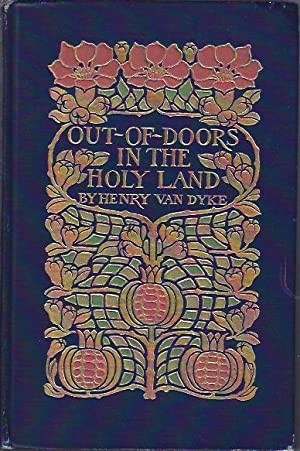 Out-Of-Doors in the Holy Land Impressions of Travel in Body and Spirit.: Van Dyke, Henry