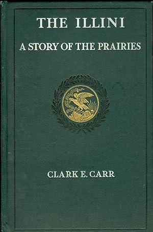 The Illini: A Story of the Prairies: Carr, Clark E.