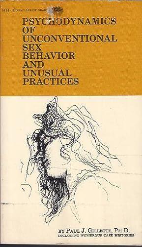 Psychodynamics of Unconventional Sex Behavior and Unusual Practices: Gillette, Paul J.