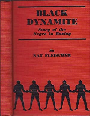 Black Dynamite : Story of the Negro in the Prize Ring from 1782 to 1938: Fleischer, Nat
