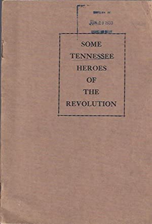 Some Tennessee Heroes of the Revolution, Pamphlet Number One Compiled from Pension Statements: ...
