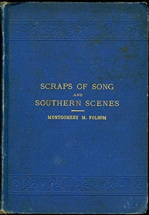 Scraps of Song and Southern Scenes: Folsom, Montgomery M.