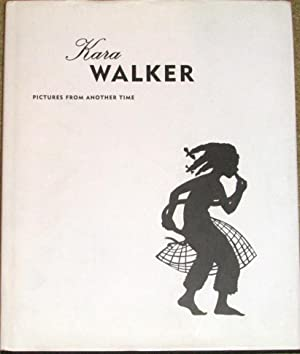 Pictures from Another Time: Walker, Kara (Annette Dixon, ed.)