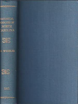Historical Sketches of North Carolina from 1584 to 1851 Two Volumes Bound As One: Wheeler, John H.