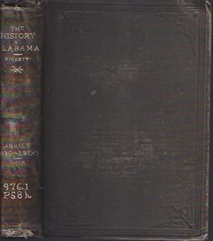 History of Alabama and Incidentally of Georgia and Mississippi from the Earliest Period: Pickett, ...