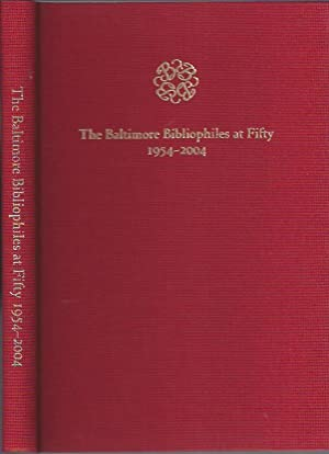 The Baltimore Bibliophiles At Fifty. 1954-2004 : With Children's Books in Bygone Baltimore, an...