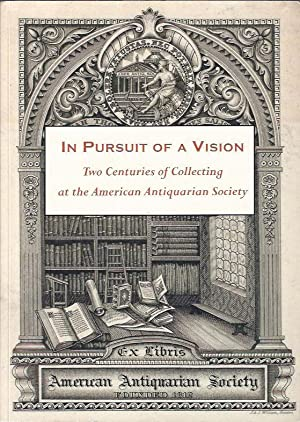 In Pursuit of a Vision : Two Centuries of Collecting at the American Antiquarian Society: Whitesell...