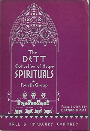 The Dett Collection of Negro Spirituals (First, Second, Third and Fourth Groups): Dett, R. ...