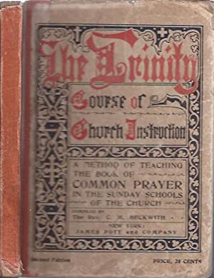 The Trinity Course of Church Instruction: Beckwith, The Rev. C. M.