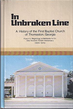 In Unbroken Line: A History of the First Baptist Church of Thomaston, Georgia from its Beginnings ...