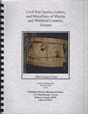 Civil War Stories, Letters, and Miscellany of Murray and Whitfield Counties, Georgia: White, ...