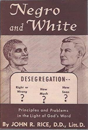 Negro and White: Desegregation -- Principles and Problems in the Light of God's Word: Rice, ...