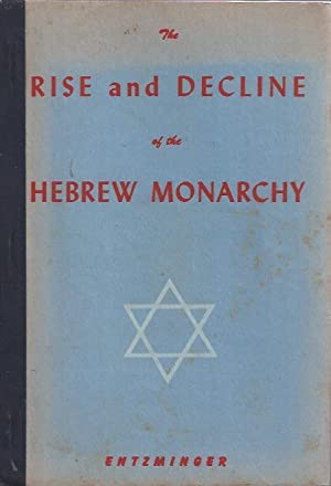 The Rise and Decline of the Hebrew Monarchy: Entzminger, Louis, D. D.