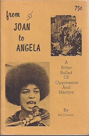 from Joan to Angela : A Bitter Ballad of Oppression and Martyrs: Conway, Bill