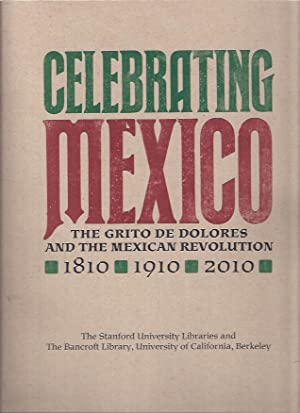 Celebrating Mexico: the Grito De Dolores and the Mexican Revolution, 1810, 1910, 2010: Bancroft ...