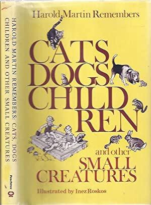 Cats, Dogs, Children and Other Small Creatures: Martin, Harold