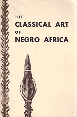 The Classical Art of Negro Africa: Duveen-Graham (Foreword by Margaret Webster Plass)
