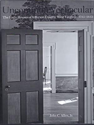 Uncommon Vernacular: The Early Houses of Jefferson County, West Virginia 1735-1835: Allen, John C.,...