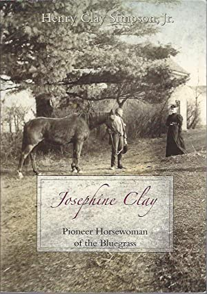 Josephine Clay: Pioneer Horsewoman of the Bluegrass: Simpson, Henry Clay, Jr.