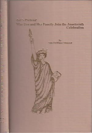 Let's Pretend: Mae Dee and her Family Join the Juneteenth Celebration: Simond, Ada DeBlanc