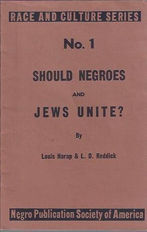Should Negroes and Jews Unite?: Harap, Louis and L. D. Reddick