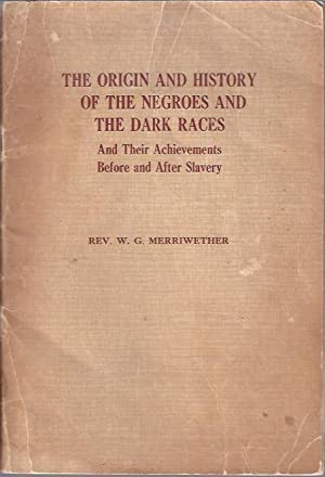 The Origins and History of the Negroes and the Dark Races and Their Achievements Before and After ...