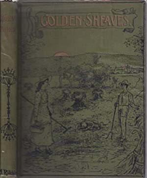 Golden Sheaves of Ripened Grain Gathered for the Heavenly Harvest Home : A New Volume of ...