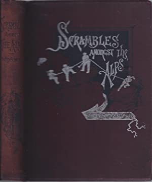 Scrambles Amongst the Alps and Down the: Whymper, Edward,