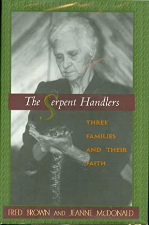 The Serpent Handlers Three Families and Their Faith: Brown, Fred and Jeanne McDonald