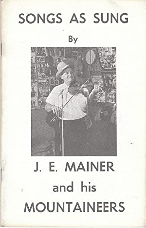 Songs As Sung by J. E. Mainer and His Mountaineers: Mainer, J. E.