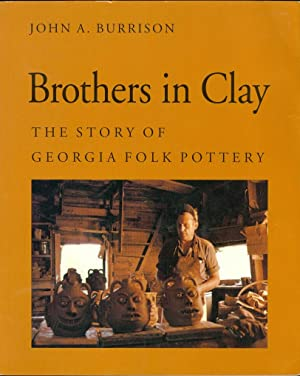 Brothers in Clay The Story of Georgia Folk Pottery: Burrison, John A.