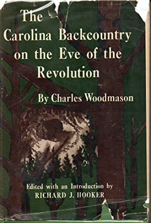 The Carolina Backcountry on the Eve of the Revolution The Journal and Other Writings of Charles ...