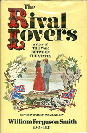 The Rival Lovers A Story of the War between the States: Smith. William Ferguson (edited by Harriet ...