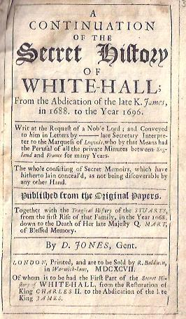 A Continuation of the Secret History of Whitehall From the Abdication of the Late K. James, in 1688...