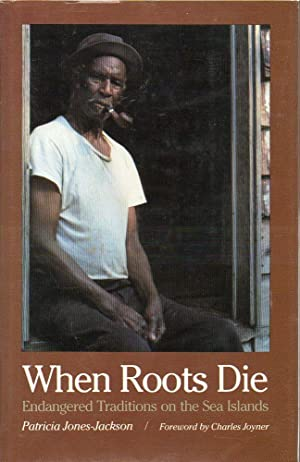 When Roots Die Endangered Traditions on the Sea Islands: Jones-Jackson, Patricia