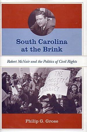 South Carolina At the Brink Robert McNair and the Politics of Civil Rights: Grose, Philip G.