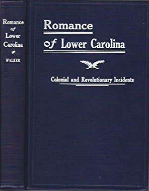 The Romance of Lower Carolina Historic, Romantic and Traditional Incidents of the Colonial and ...