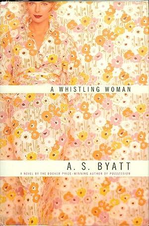 A Whistling Woman: Byatt, A. S.