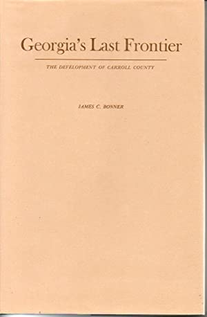 Georgia's Last Frontier: the Development of Carroll County: Bonner, James C.