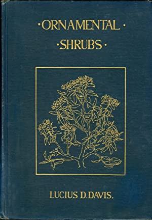 Ornamental Shrubs for Garden, Lawn, and Park Planting With an Account of the Origin, Capabilities, ...