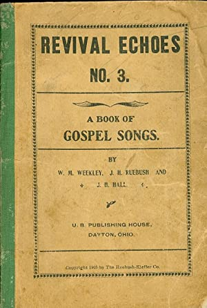 Revival Echoes No. 3 A Book of Gospel Songs: Weekley, W. M. , and J. H. Ruebush and J. H. Hall