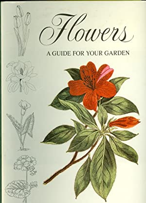 Flowers: a Guide for Your Garden Being a Selective Anthology of Flowering Shrubs, Herbaceous ...