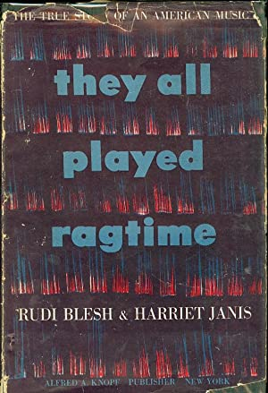They all Played Ragtime :The True Story of an American Music: Blesh, Rudi and Harriet Janis