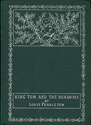 King Tom and the Runaways The Story of What Befell Two Boys in a Georgia Swamp: Pendleton, Louis