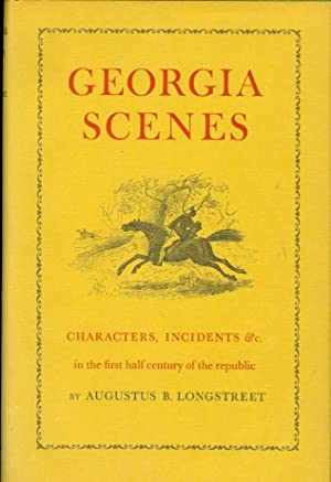Georgia Scenes Characters, Incidents Etc. in the First Half Century of the Republic: Longstreet, ...