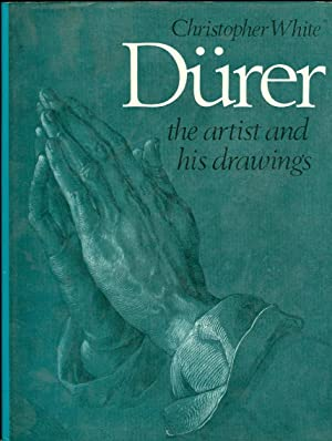 Durer: the Artist and His Drawings: White, Christopher