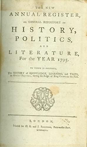 The New Annual Register, or General Repository of History, Politics, and Literature for the Year ...