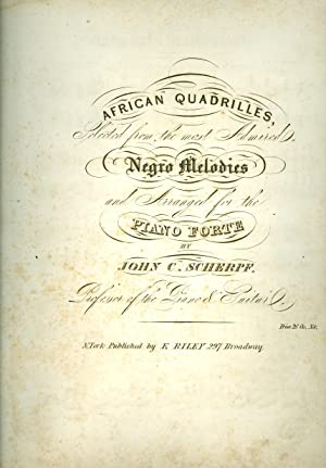 African Quadrilles Selected from the Most Admired Negro Melodies and Arranged for the Piano Forte: ...